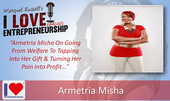 089: Armetria Misha On Going From Welfare To Tapping Into Her Gift & Turning Her Pain Into Profit