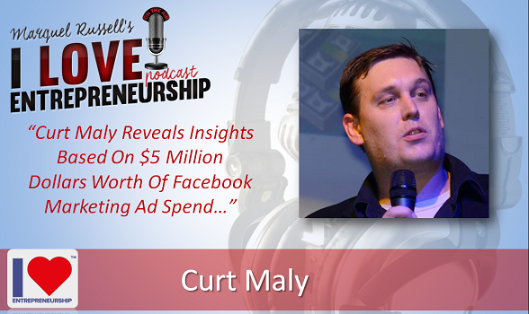 090: Curt Maly Reveals Insights Based On $5 Million Dollars Worth Of Facebook Marketing Ad Spend