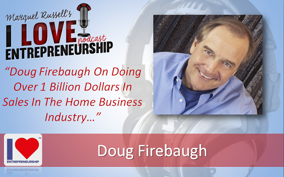 095: Doug Firebaugh On Doing Over 1 Billion Dollars In Sales In The Home Business Industry