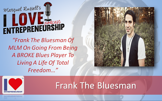 098: Frank The Bluesman Of MLM On Going From Being A BROKE Blues Player To Living A Life Of Total Freedom