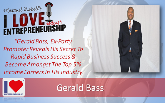 096: Gerald Bass, Ex-Party Promoter Reveals His Secret To Rapid Business Success & Become Amongst The Top 5% Income Earners In His Industry