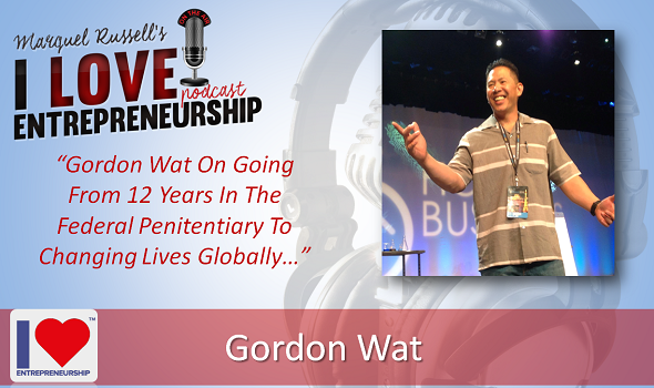 101: Gordon Wat On Going From 12 Years In The Federal Penitentiary To Changing Lives Globally
