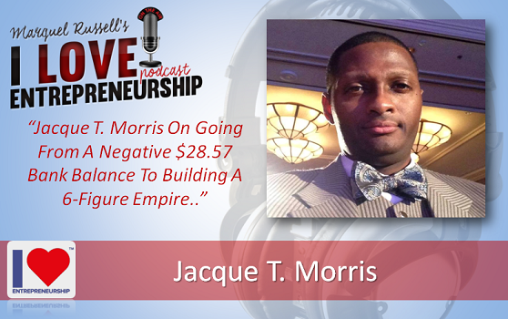 102: Jacque T. Morris On Going From A Negative $28.57 Bank Balance To Building A 6-Figure Empire
