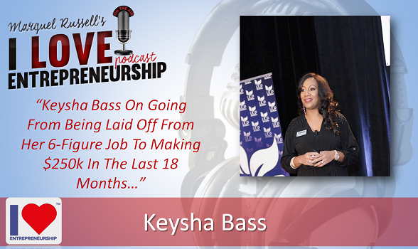 100: Keysha Bass On Going From Being Laid Off From Her 6-Figure Job To Making $250k In The Last 18 Months