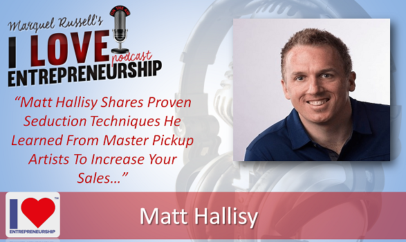 091: Matt Hallisy Shares Proven Seduction Techniques He Learned From Master Pickup Artists To Increase Your Sales