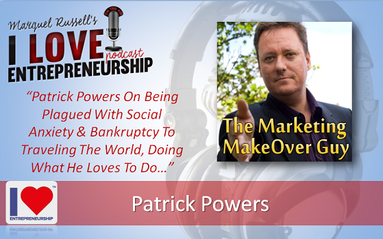 099: Patrick Powers On Being Plagued With Social Anxiety & Bankruptcy To Traveling The World, Doing What He Loves To Do