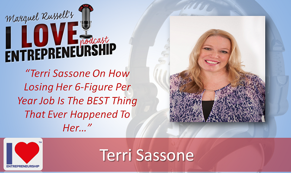 094: Terri Sassone On How Losing Her 6-Figure Per Year Job Is The BEST Thing That Ever Happened To Her