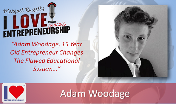 109: Adam Woodage, 15 Year Old Entrepreneur Changes The Flawed Educational System
