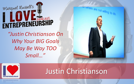 110: Justin Christianson On Why Your BIG Goals May Be Way TOO Small