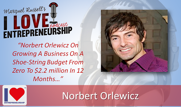 106: Norbert Orlewicz On Growing A Business On A Shoe-String Budget From Zero To $2.2 million In 12 Months
